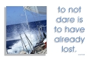 to not dare is to have already lost
