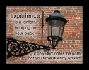 experience is a lantern hanging on your back ...