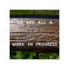 we are all a work in progress